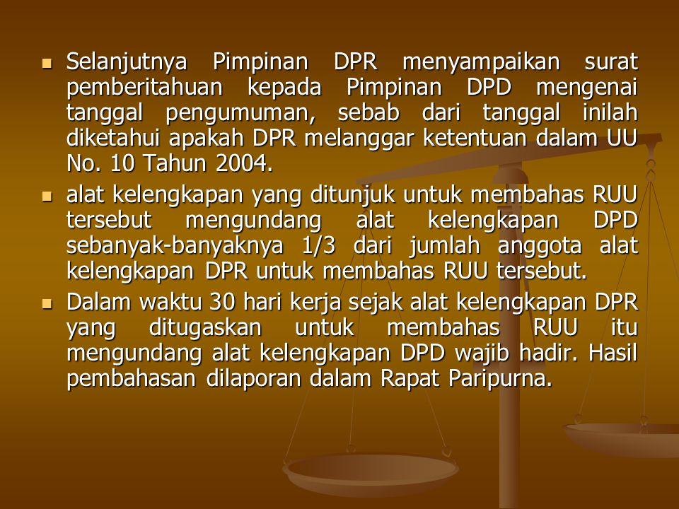 Selanjutnya Pimpinan DPR menyampaikan surat pemberitahuan kepada Pimpinan DPD mengenai tanggal pengumuman, sebab dari tanggal inilah diketahui apakah DPR melanggar ketentuan dalam UU No. 10 Tahun 2004.