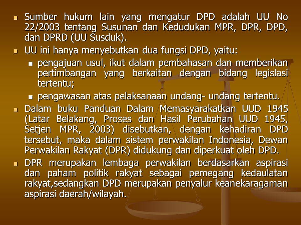 Sumber hukum lain yang mengatur DPD adalah UU No 22/2003 tentang Susunan dan Kedudukan MPR, DPR, DPD, dan DPRD (UU Susduk).