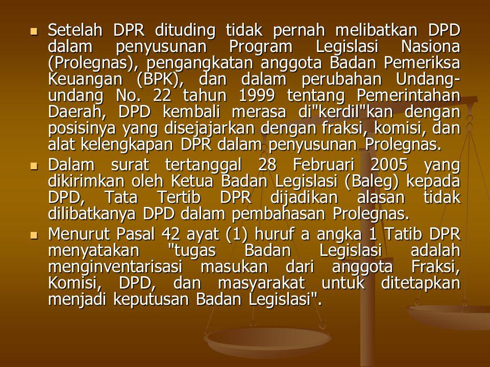Setelah DPR dituding tidak pernah melibatkan DPD dalam penyusunan Program Legislasi Nasiona (Prolegnas), pengangkatan anggota Badan Pemeriksa Keuangan (BPK), dan dalam perubahan Undang-undang No. 22 tahun 1999 tentang Pemerintahan Daerah, DPD kembali merasa di kerdil kan dengan posisinya yang disejajarkan dengan fraksi, komisi, dan alat kelengkapan DPR dalam penyusunan Prolegnas.