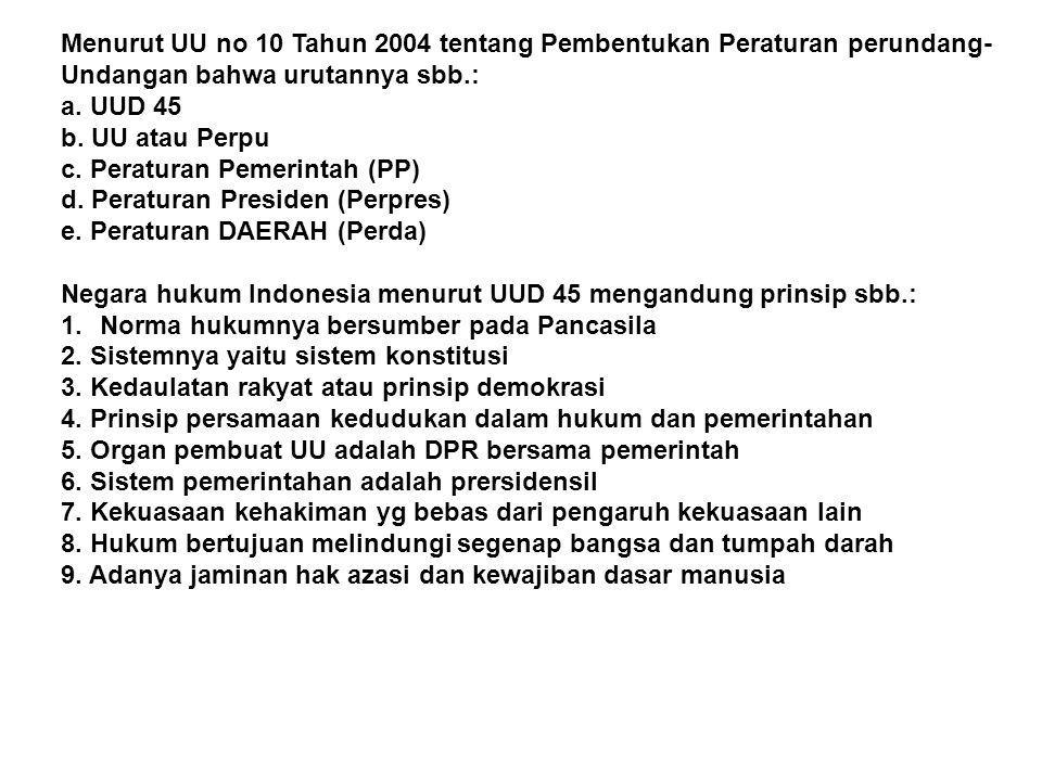Menurut UU no 10 Tahun 2004 tentang Pembentukan Peraturan perundang-