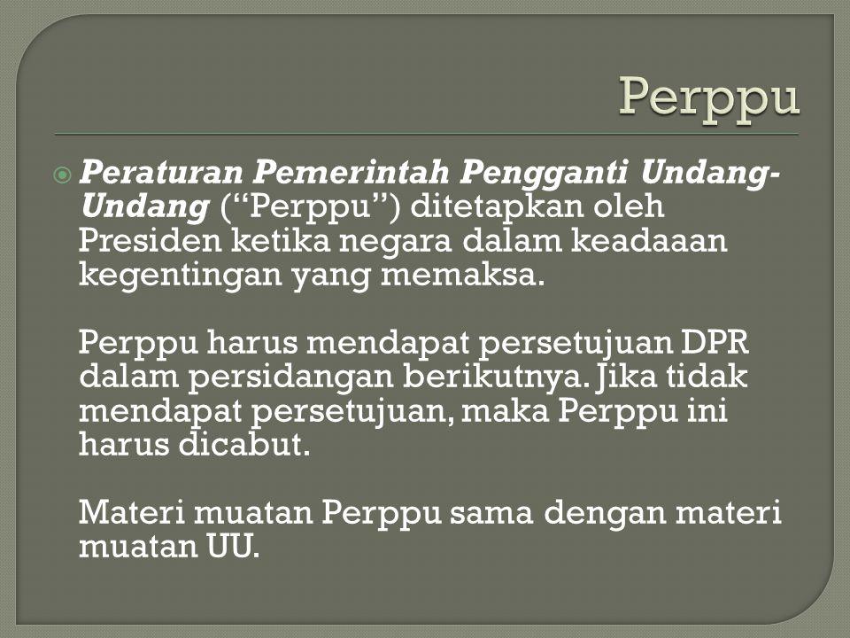 Perppu Peraturan Pemerintah Pengganti Undang-Undang ( Perppu ) ditetapkan oleh Presiden ketika negara dalam keadaaan kegentingan yang memaksa.