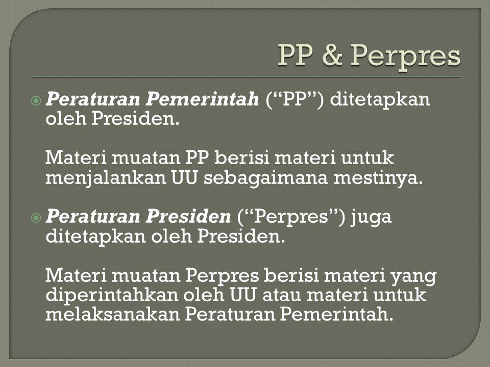 PP & Perpres Peraturan Pemerintah ( PP ) ditetapkan oleh Presiden.