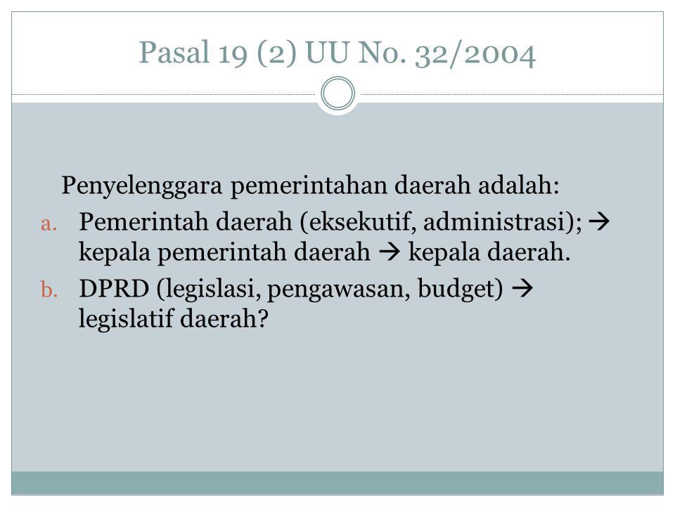 Pasal 19 (2) UU No. 32/2004 Penyelenggara pemerintahan daerah adalah: