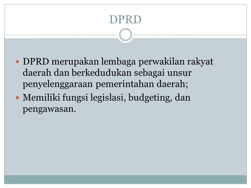 DPRD DPRD merupakan lembaga perwakilan rakyat daerah dan berkedudukan sebagai unsur penyelenggaraan pemerintahan daerah;
