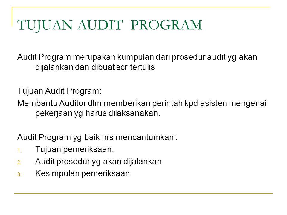 TUJUAN AUDIT PROGRAM Audit Program merupakan kumpulan dari prosedur audit yg akan dijalankan dan dibuat scr tertulis.