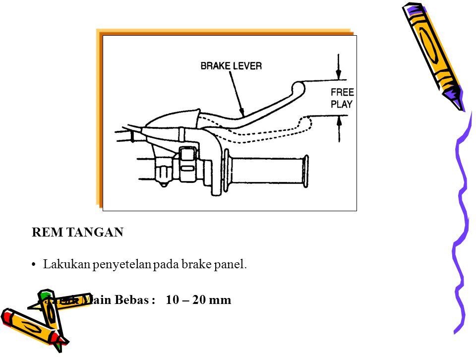 REM TANGAN Lakukan penyetelan pada brake panel. Jarak Main Bebas : 10 – 20 mm