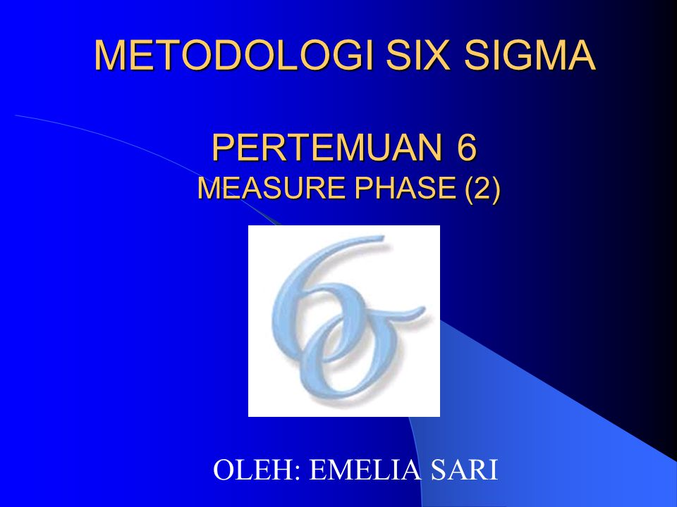 METODOLOGI SIX SIGMA PERTEMUAN 6 MEASURE PHASE (2)