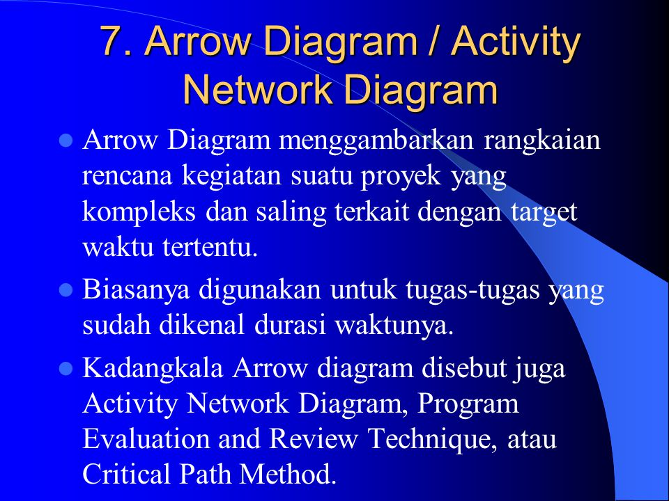 7. Arrow Diagram / Activity Network Diagram