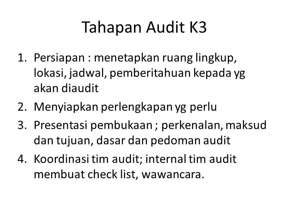 Tahapan Audit K3 Persiapan : menetapkan ruang lingkup, lokasi, jadwal, pemberitahuan kepada yg akan diaudit.