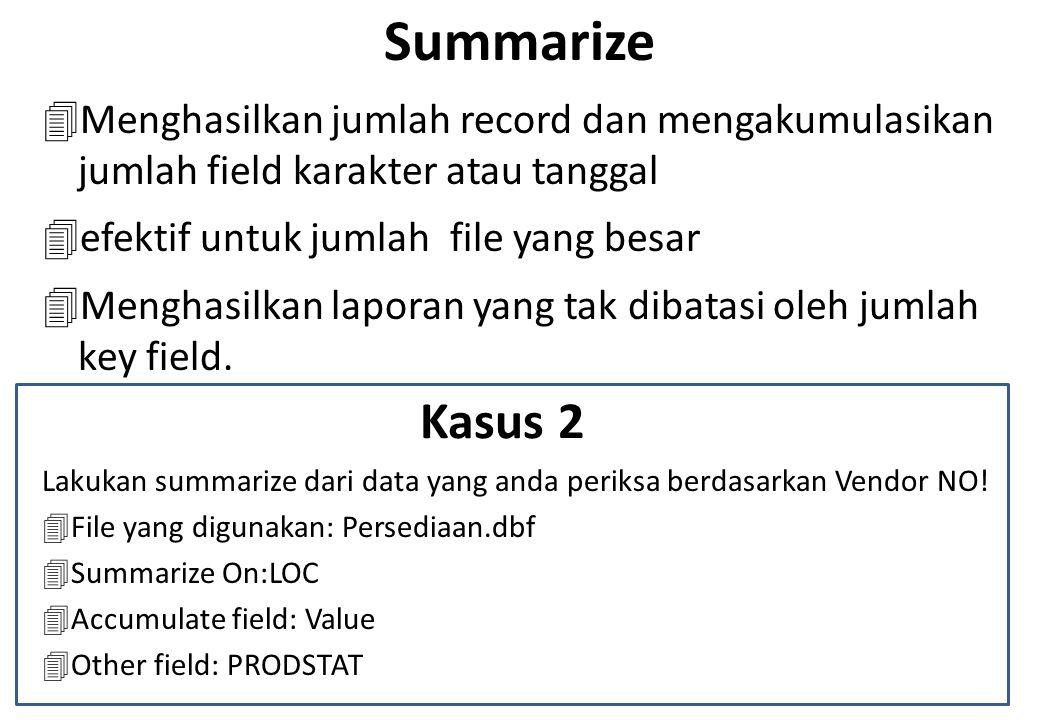 Summarize Menghasilkan jumlah record dan mengakumulasikan jumlah field karakter atau tanggal. efektif untuk jumlah file yang besar.