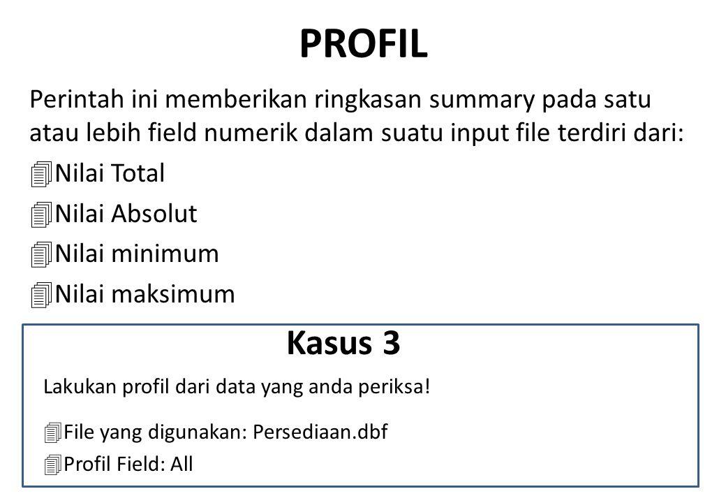 PROFIL Perintah ini memberikan ringkasan summary pada satu atau lebih field numerik dalam suatu input file terdiri dari: