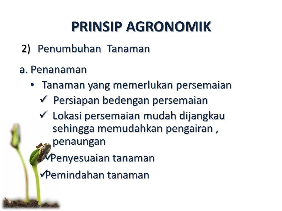 PRINSIP AGRONOMIK Penumbuhan Tanaman a. Penanaman