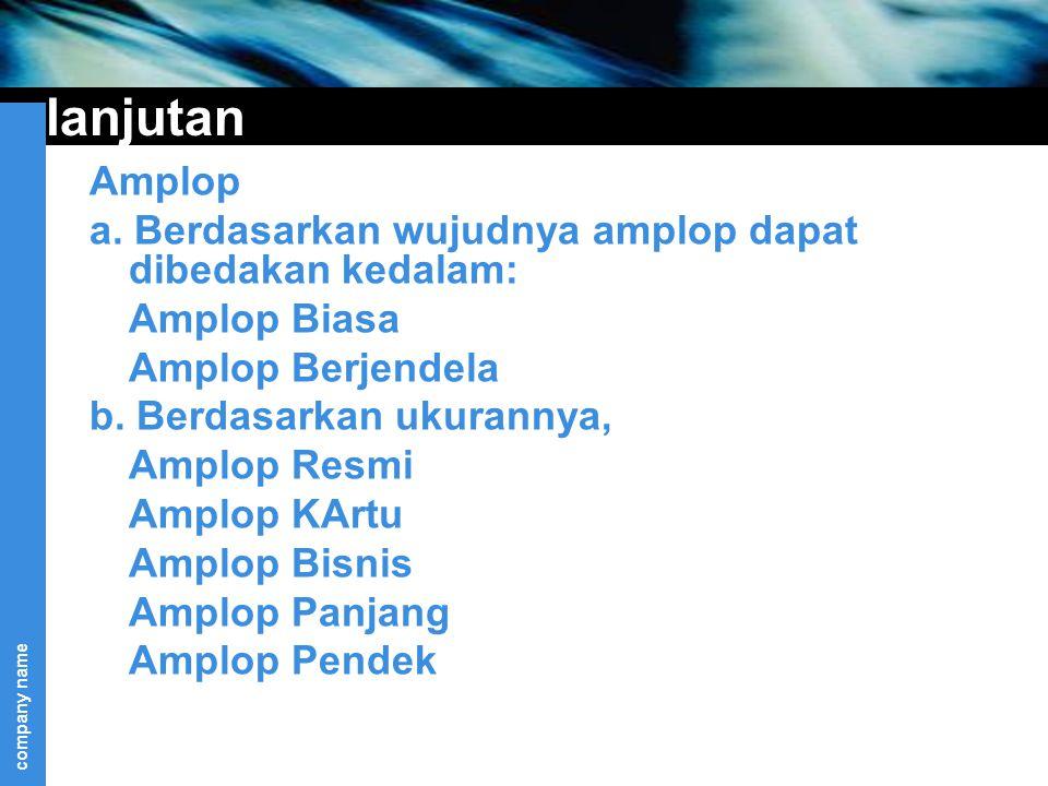 lanjutan Amplop. a. Berdasarkan wujudnya amplop dapat dibedakan kedalam: Amplop Biasa. Amplop Berjendela.