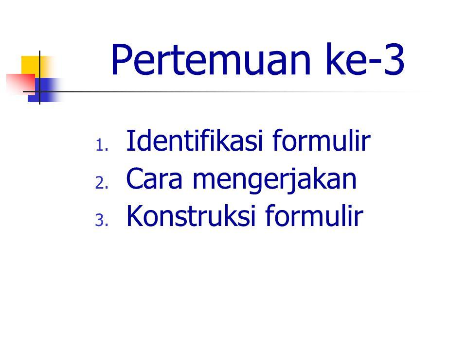 Pertemuan ke-3 Identifikasi formulir Cara mengerjakan