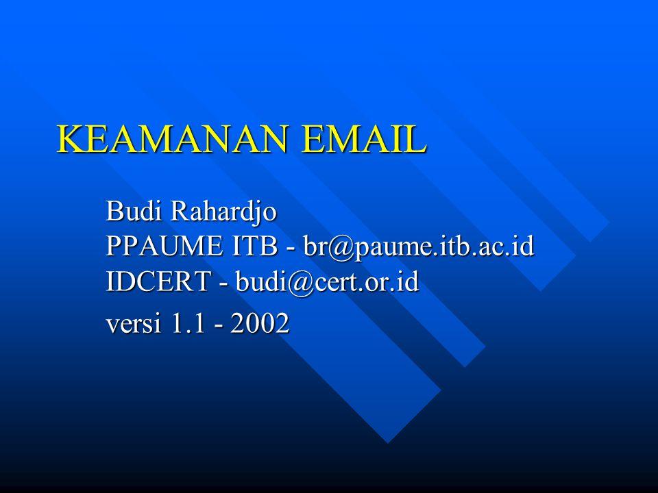 KEAMANAN EMAIL Budi Rahardjo PPAUME ITB - br@paume.itb.ac.id IDCERT - budi@cert.or.id.
