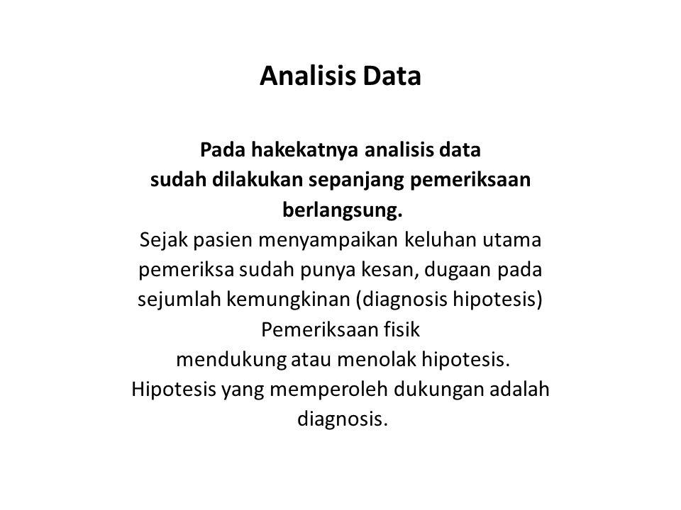 Pada hakekatnya analisis data sudah dilakukan sepanjang pemeriksaan