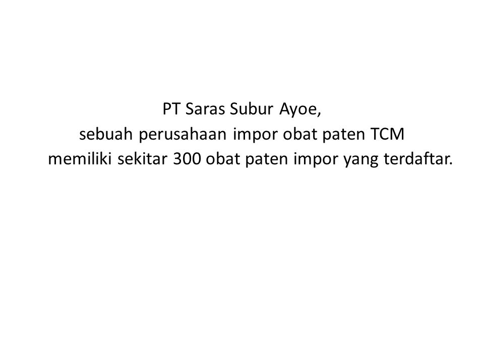 PT Saras Subur Ayoe, sebuah perusahaan impor obat paten TCM memiliki sekitar 300 obat paten impor yang terdaftar.