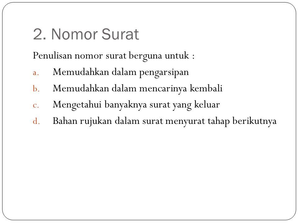 2. Nomor Surat Penulisan nomor surat berguna untuk :