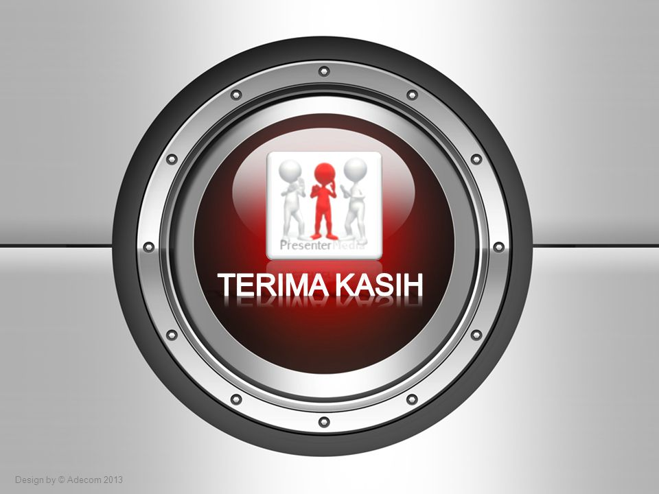 TERIMA KASIH Design by © Adecom 2013