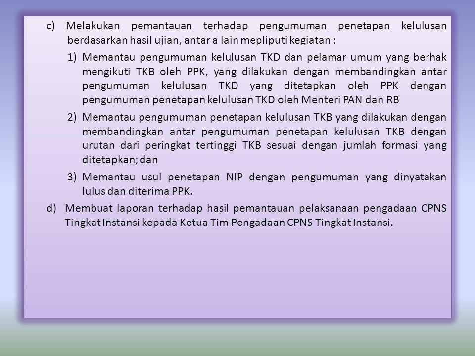 c) Melakukan pemantauan terhadap pengumuman penetapan kelulusan berdasarkan hasil ujian, antar a lain mepliputi kegiatan :