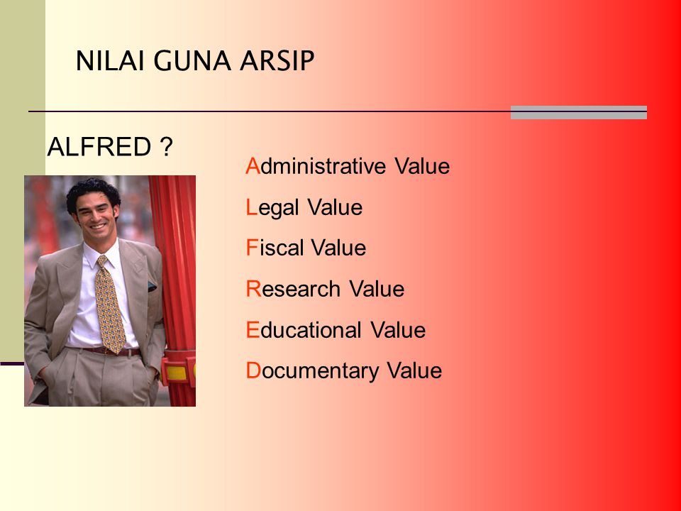 NILAI GUNA ARSIP ALFRED Administrative Value Legal Value