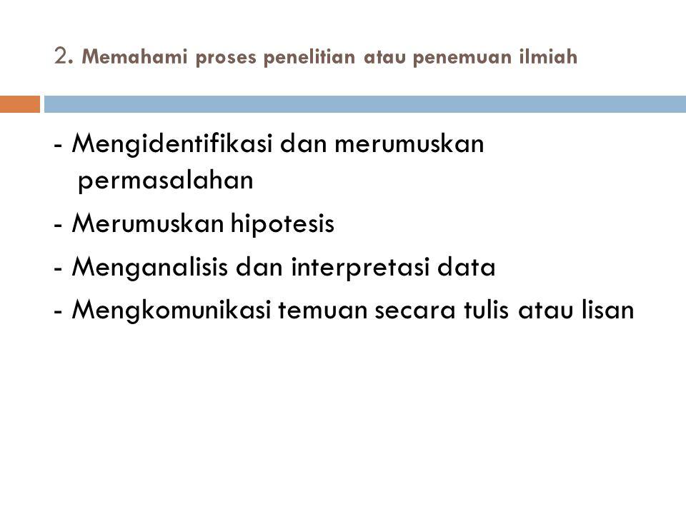 2. Memahami proses penelitian atau penemuan ilmiah
