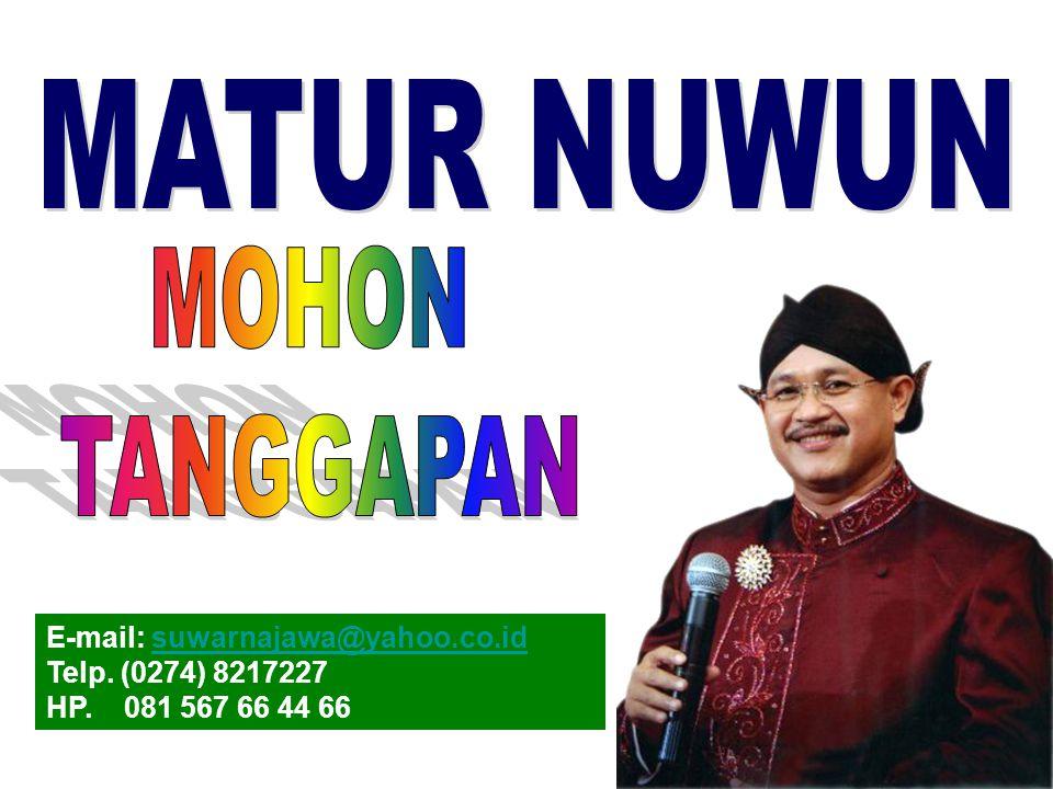 MATUR NUWUN MOHON TANGGAPAN E-mail: suwarnajawa@yahoo.co.id
