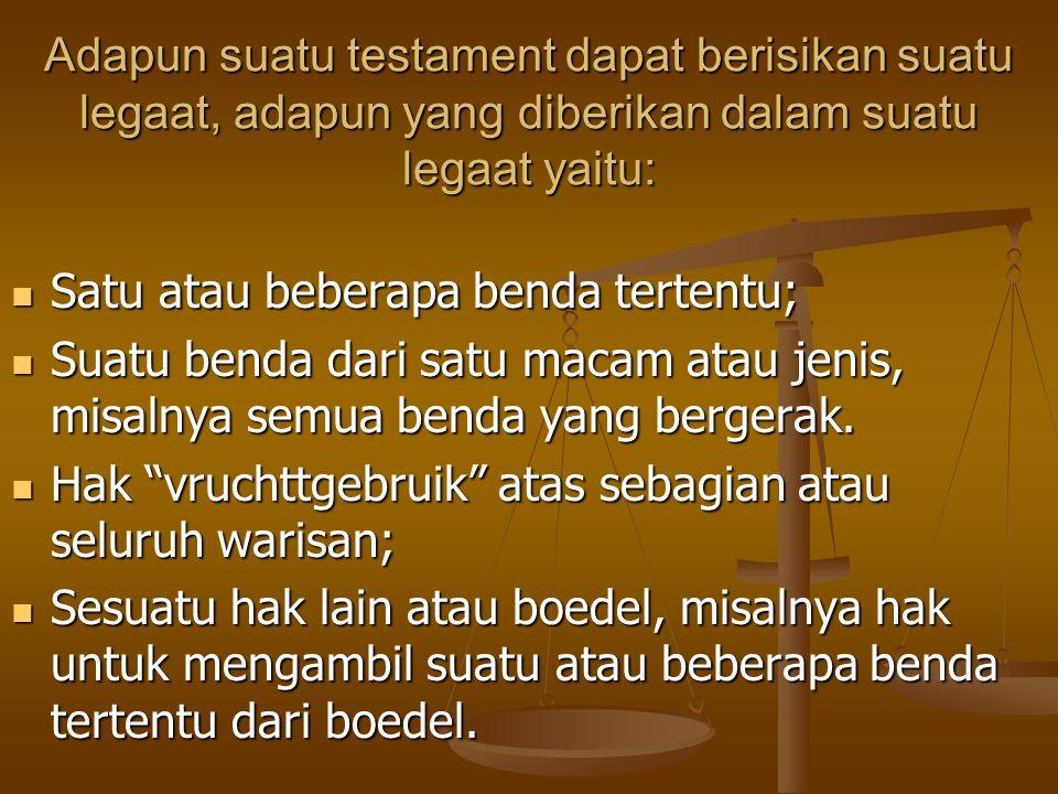 Adapun suatu testament dapat berisikan suatu legaat, adapun yang diberikan dalam suatu legaat yaitu: