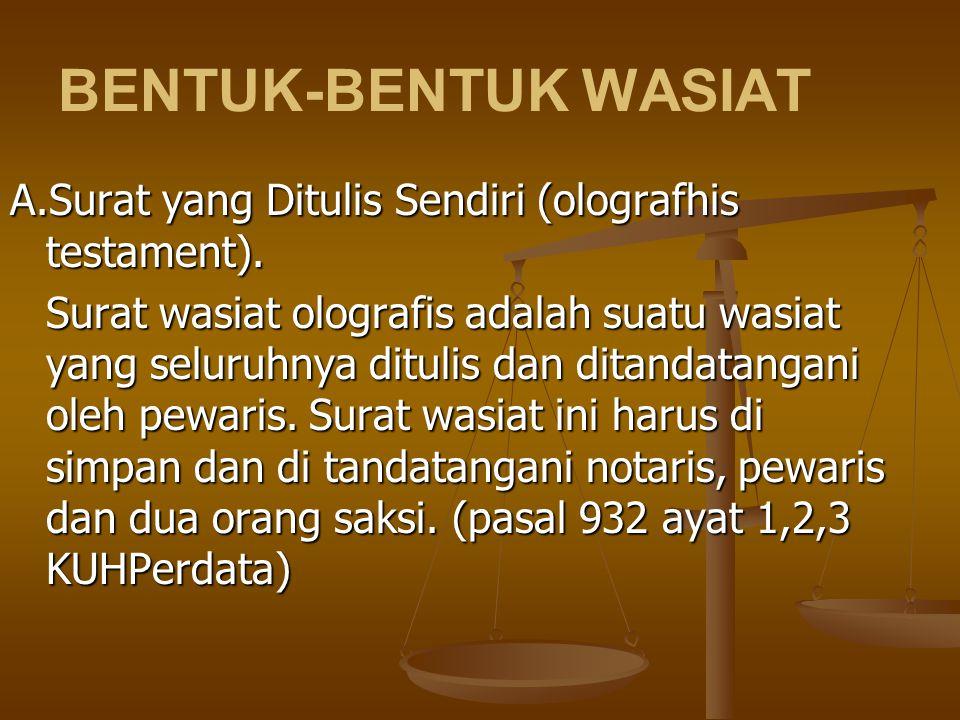 BENTUK-BENTUK WASIAT A.Surat yang Ditulis Sendiri (olografhis testament).
