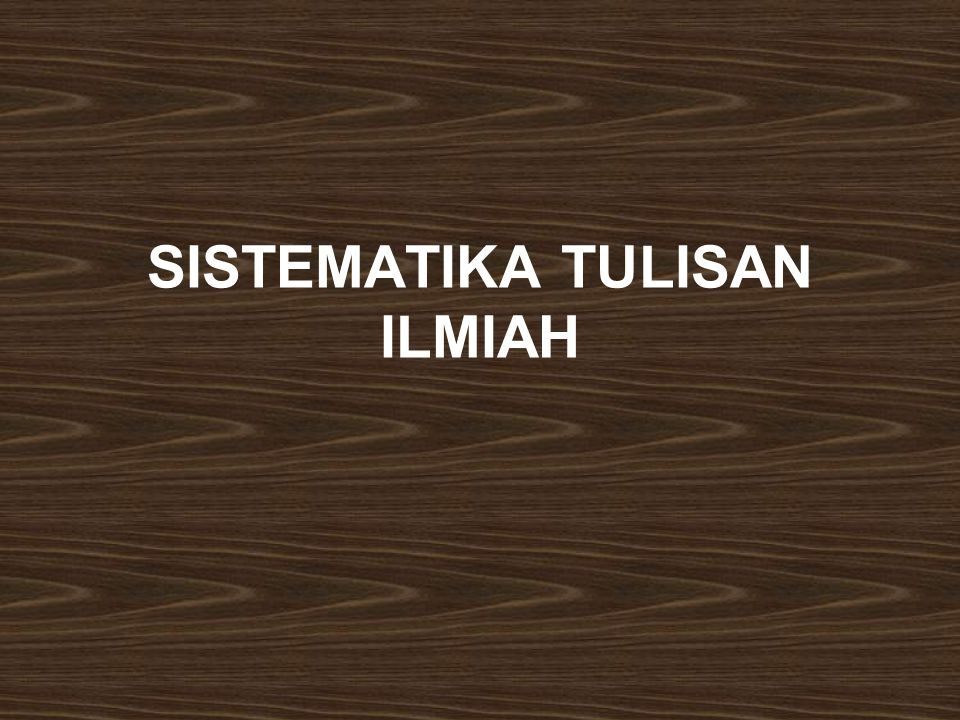 SISTEMATIKA TULISAN ILMIAH