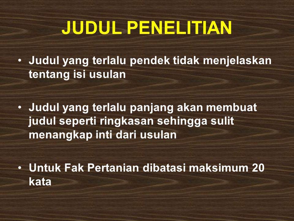 JUDUL PENELITIAN Judul yang terlalu pendek tidak menjelaskan tentang isi usulan.