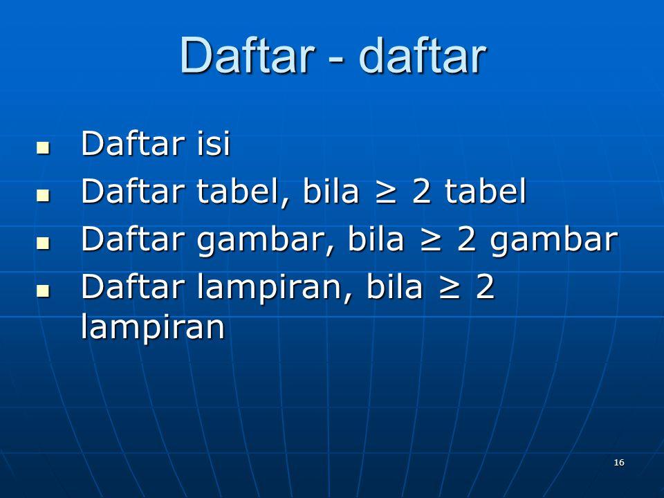Daftar - daftar Daftar isi Daftar tabel, bila ≥ 2 tabel