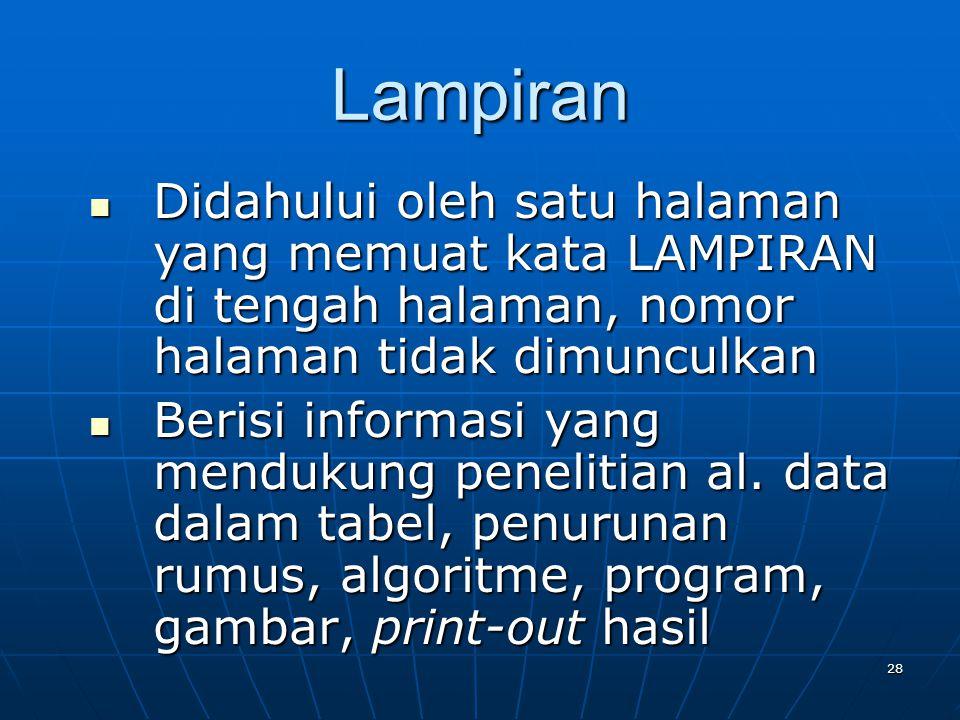 Lampiran Didahului oleh satu halaman yang memuat kata LAMPIRAN di tengah halaman, nomor halaman tidak dimunculkan.