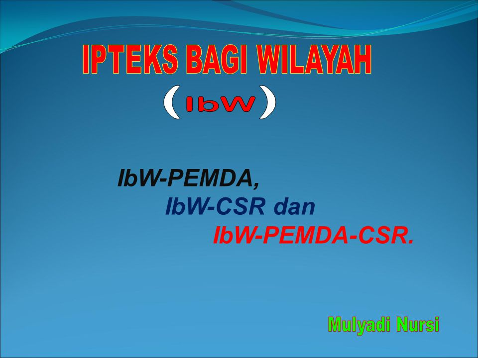 (IbW) IbW-PEMDA, IbW-CSR dan IbW-PEMDA-CSR. Mulyadi Nursi