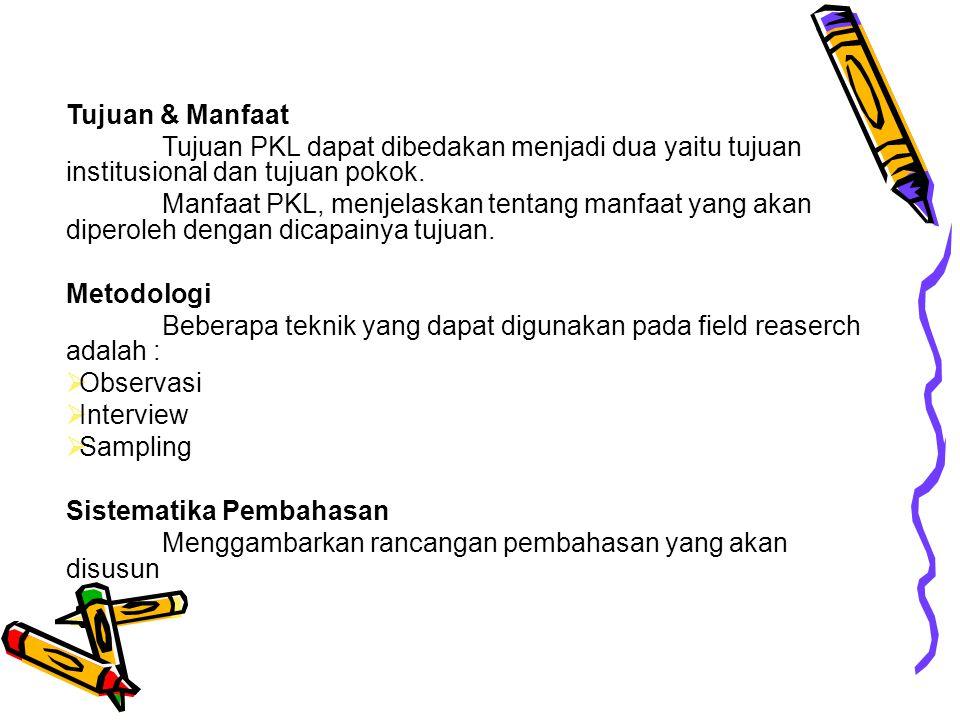 Tujuan & Manfaat Tujuan PKL dapat dibedakan menjadi dua yaitu tujuan institusional dan tujuan pokok.