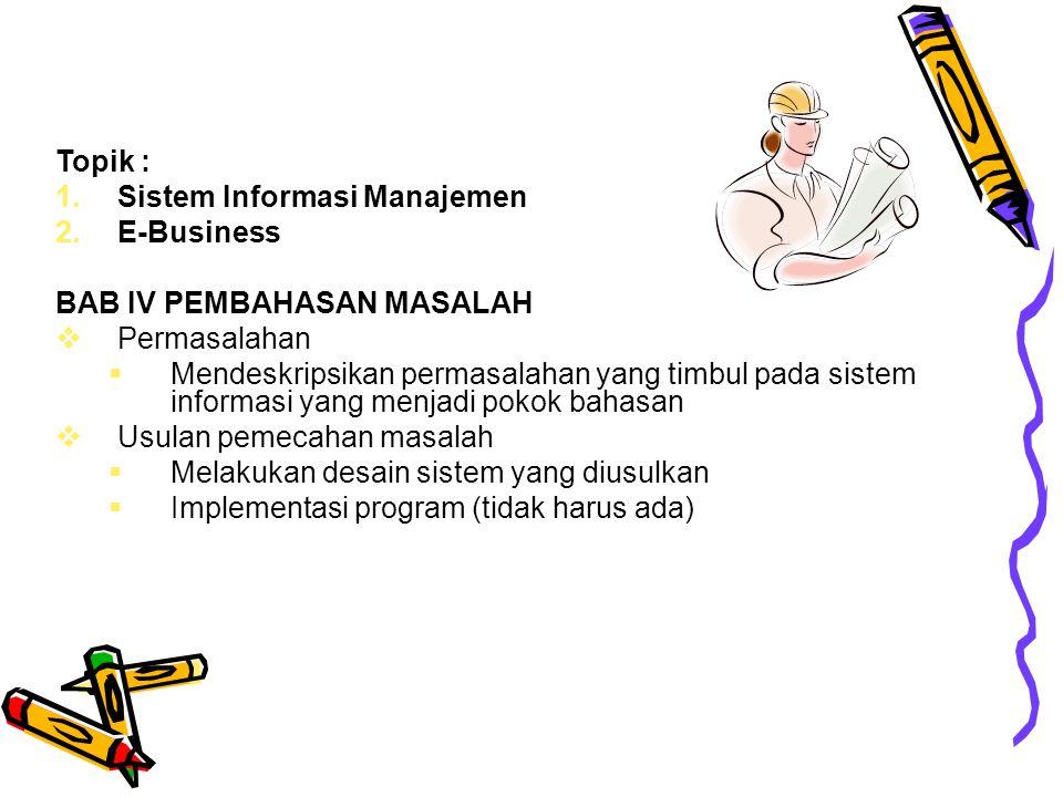 Topik : Sistem Informasi Manajemen. E-Business. BAB IV PEMBAHASAN MASALAH. Permasalahan.