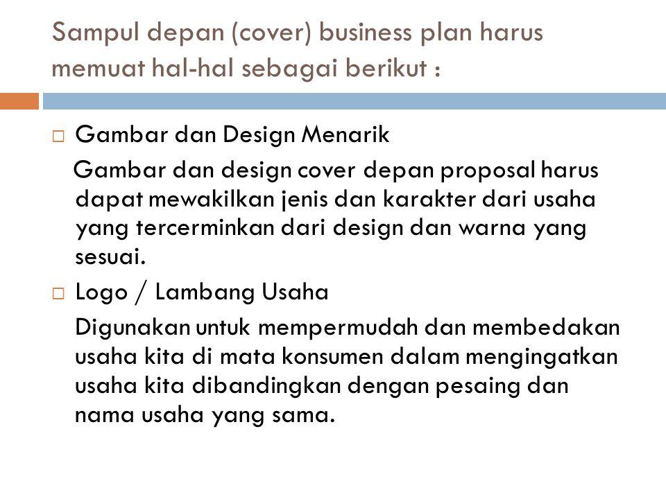Sampul depan (cover) business plan harus memuat hal-hal sebagai berikut :