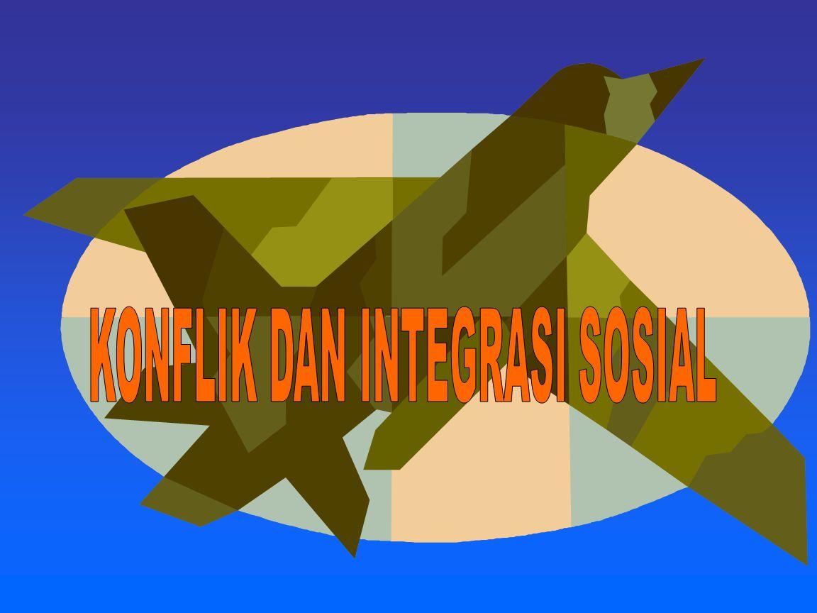 KONFLIK DAN INTEGRASI SOSIAL