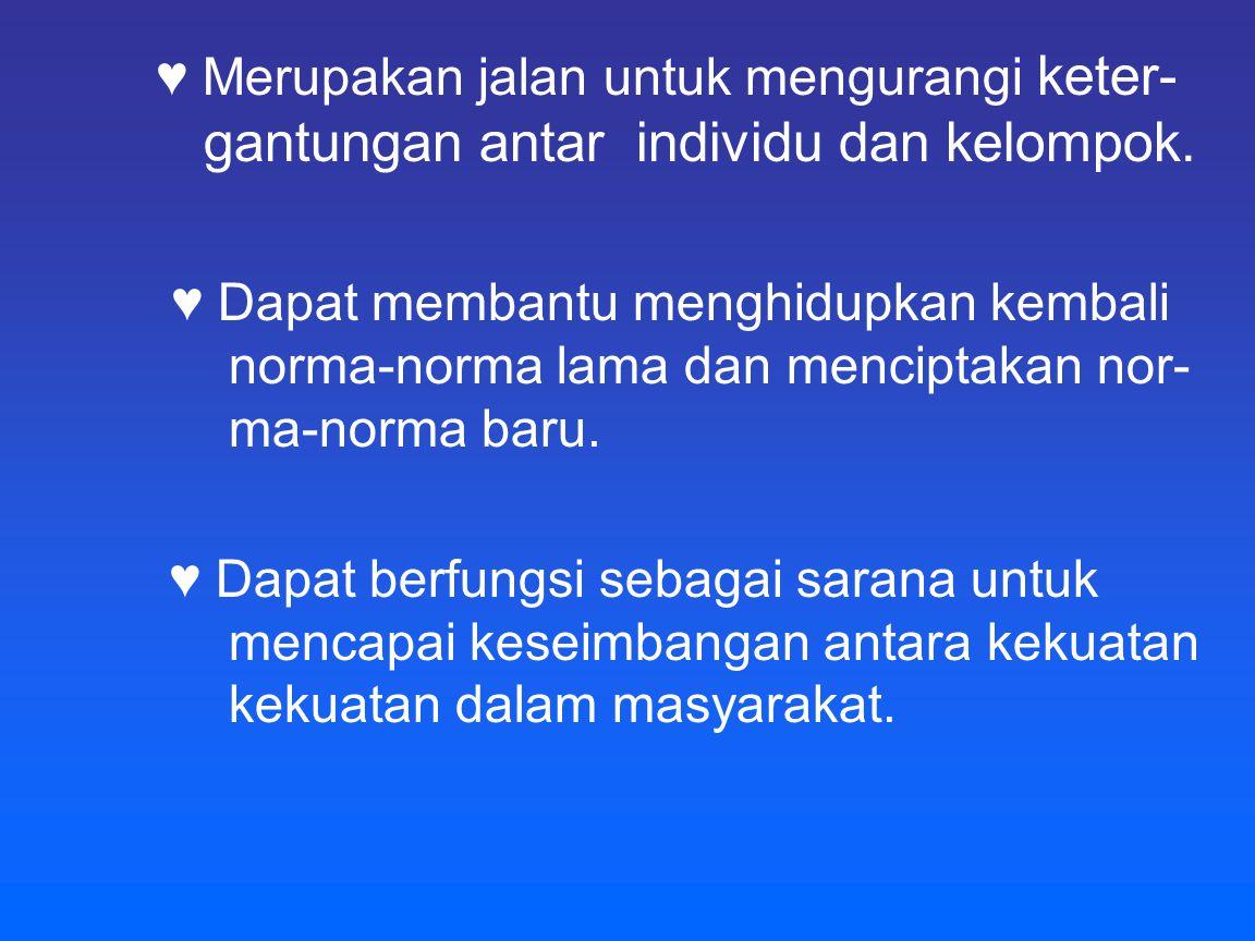 ♥ Merupakan jalan untuk mengurangi keter- gantungan antar individu dan kelompok.