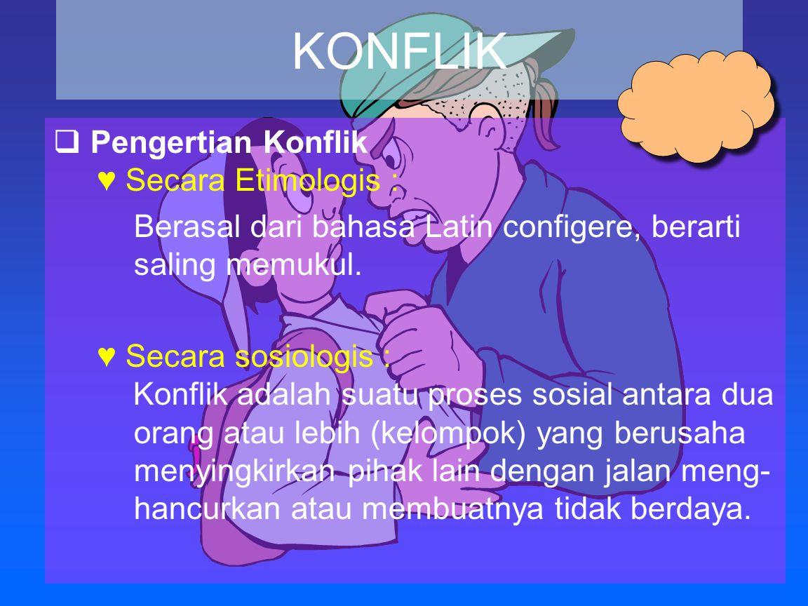 KONFLIK Pengertian Konflik ♥ Secara Etimologis :