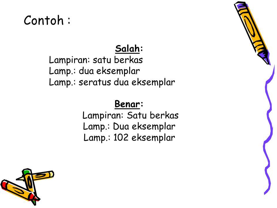 Contoh : Salah: Lampiran: satu berkas Lamp.: dua eksemplar