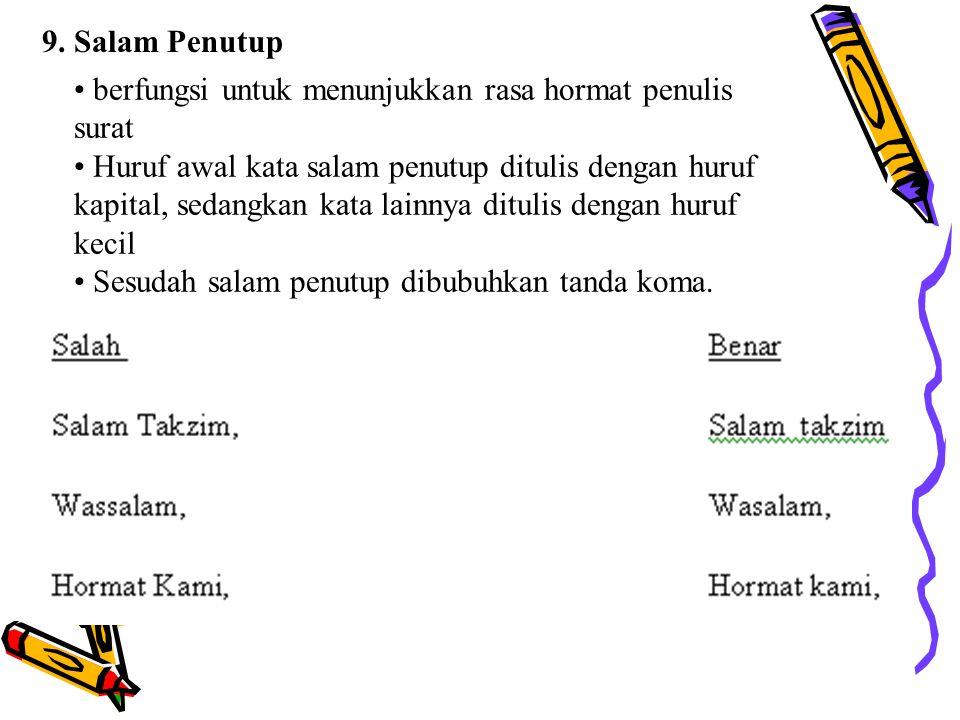 9. Salam Penutup berfungsi untuk menunjukkan rasa hormat penulis surat.