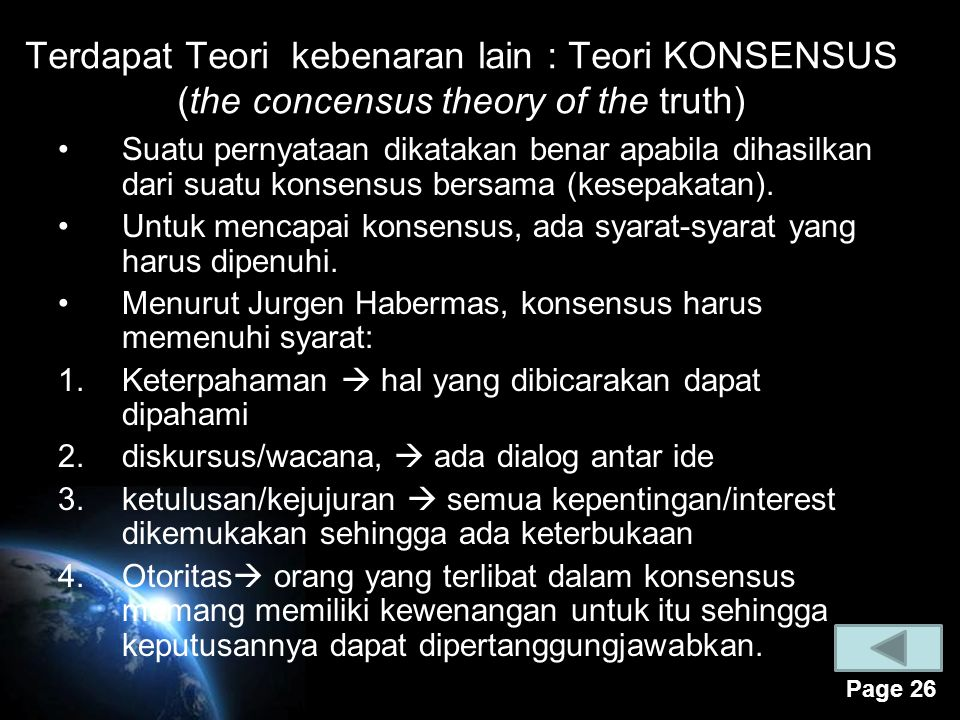 Terdapat Teori kebenaran lain : Teori KONSENSUS (the concensus theory of the truth)