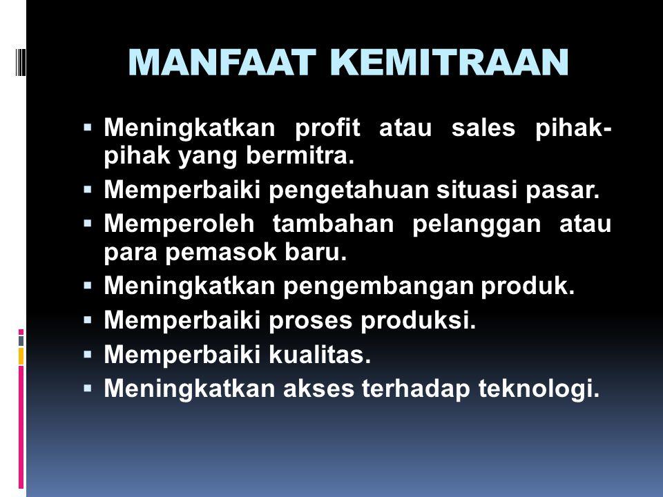 MANFAAT KEMITRAAN Meningkatkan profit atau sales pihak- pihak yang bermitra. Memperbaiki pengetahuan situasi pasar.