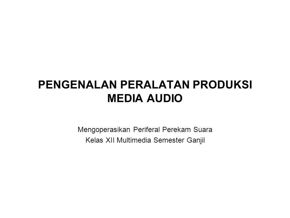 PENGENALAN PERALATAN PRODUKSI MEDIA AUDIO