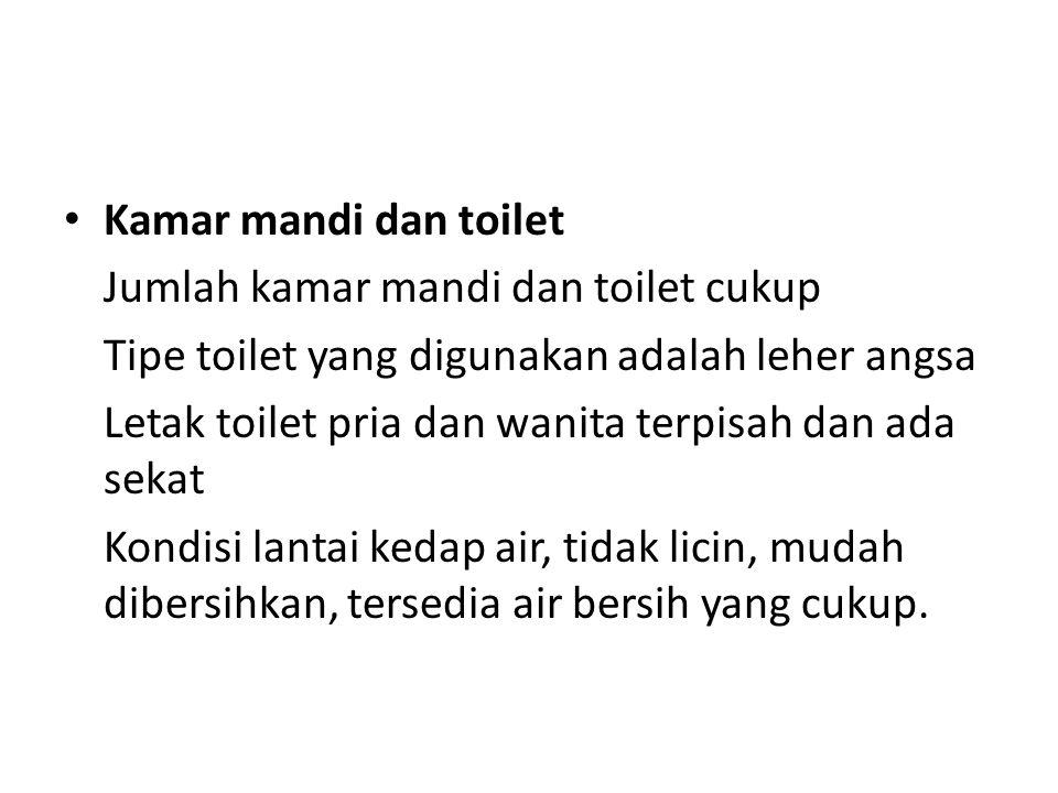 Kamar mandi dan toilet Jumlah kamar mandi dan toilet cukup. Tipe toilet yang digunakan adalah leher angsa.