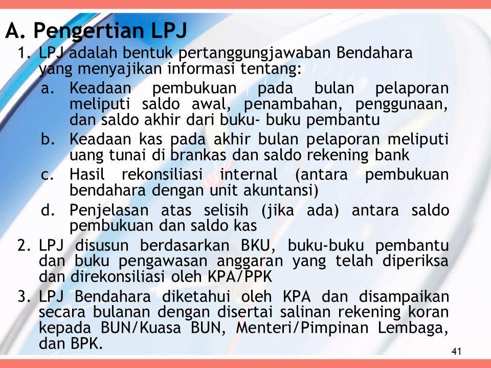 A. Pengertian LPJ LPJ adalah bentuk pertanggungjawaban Bendahara yang menyajikan informasi tentang: