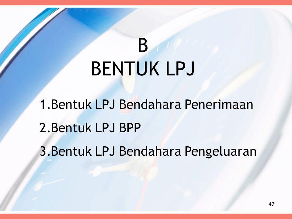 B BENTUK LPJ Bentuk LPJ Bendahara Penerimaan Bentuk LPJ BPP
