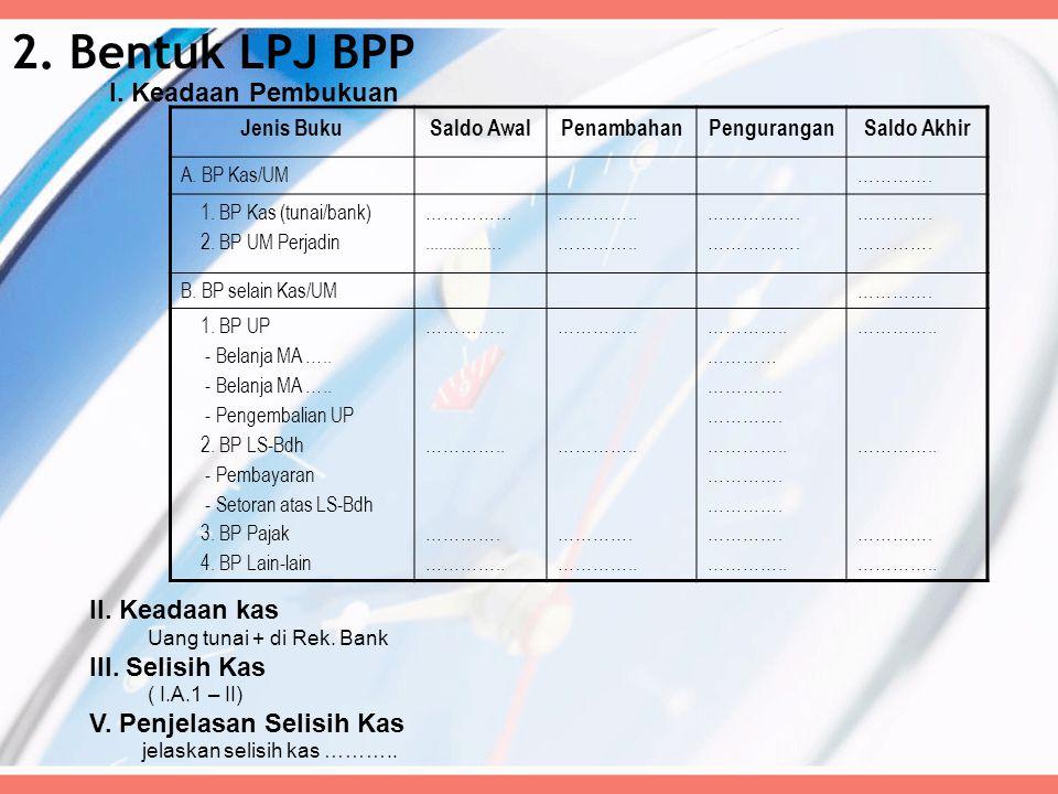 2. Bentuk LPJ BPP I. Keadaan Pembukuan II. Keadaan kas