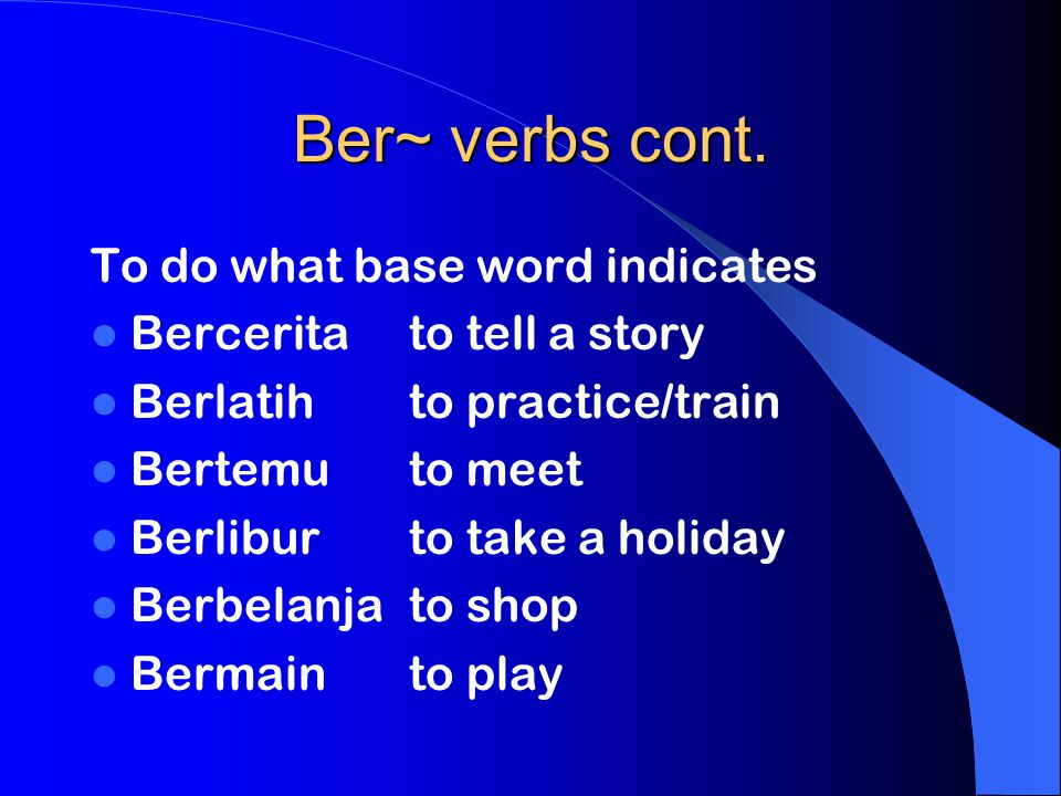 Ber~ verbs cont. To do what base word indicates